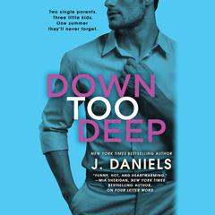 Down Too Deep Audiobook, by J. Daniels
