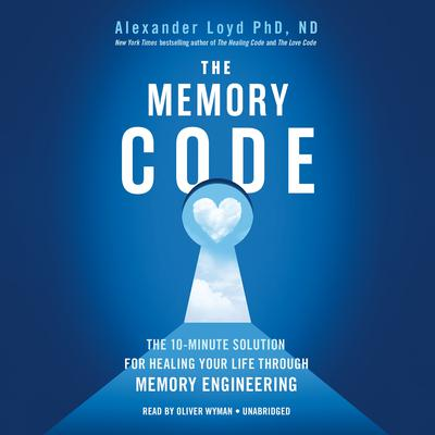 The Memory Code: The 10-Minute Solution for Healing Your Life Through Memory Engineering Audiobook, by Alexander Loyd