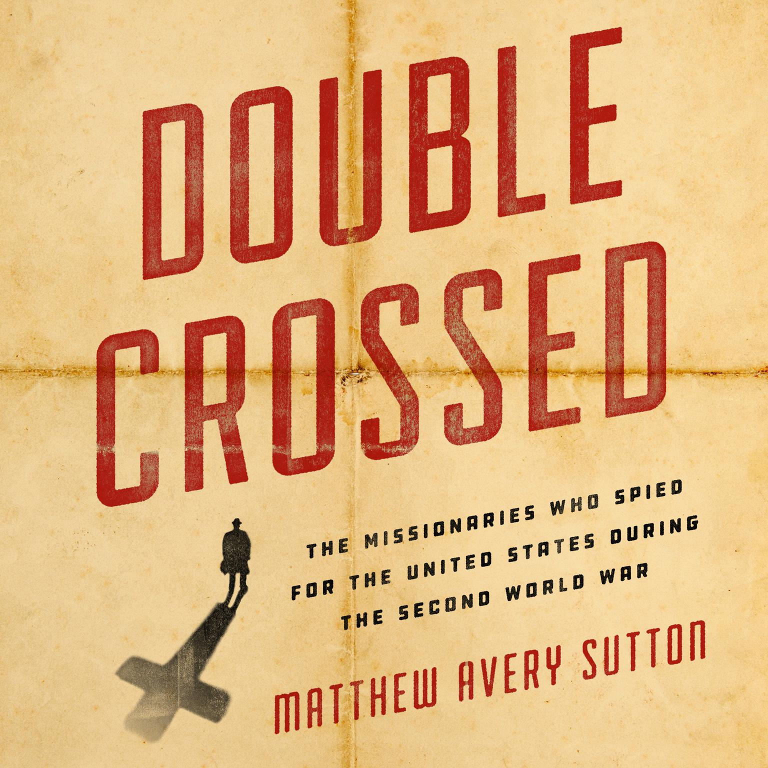 Printable Double Crossed: The Missionaries Who Spied for the United States During the Second World War Audiobook Cover Art