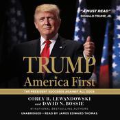 Trump: America First: The President Succeeds Against All Odds Audiobook, by Corey R. Lewandowski, David N. Bossie