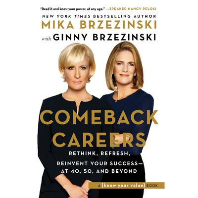 Comeback Careers: Rethink, Refresh, Reinvent Your Success—At 40, 50, and Beyond Audiobook, by Mika Brzezinski