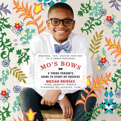 Mos Bows: A Young Persons Guide to Start-Up Success: Measure, Cut, Stitch Your Way to a Great Business Audiobook, by Moziah Bridges