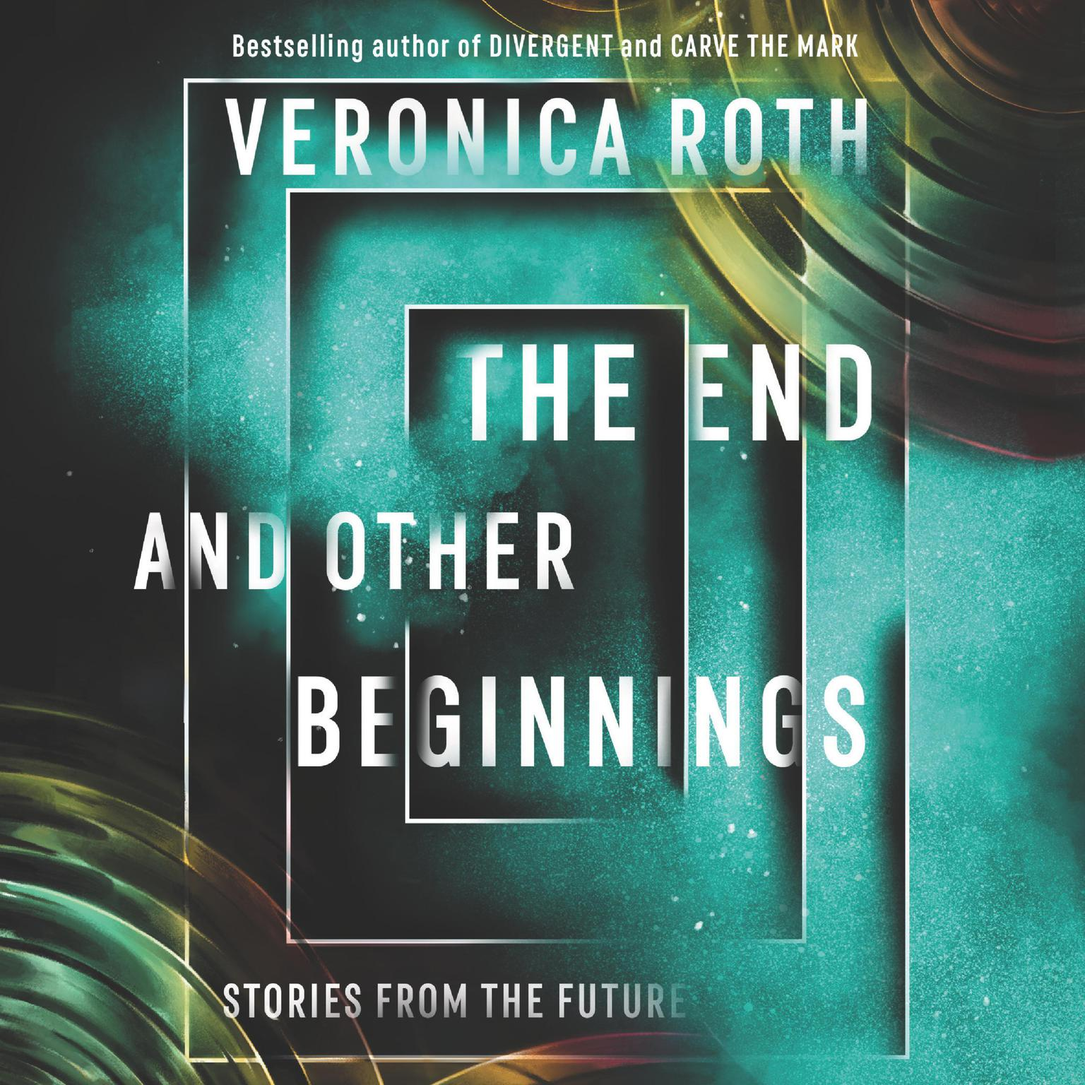 The End and Other Beginnings: Stories from the Future Audiobook, by Veronica Roth
