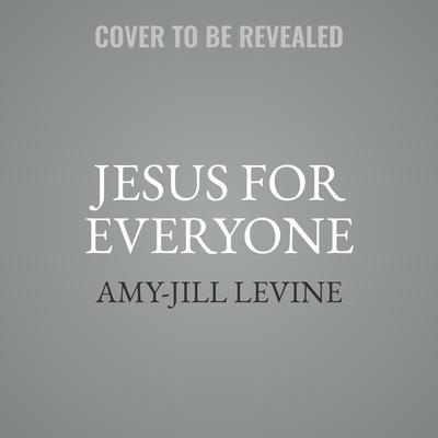 Jesus for Everyone: Not Just Christians Audiobook, by Amy-Jill Levine