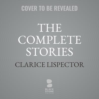 The Complete Stories Audiobook, by Clarice Lispector