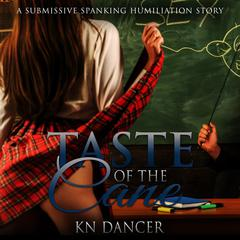 Taste of the Cane: A Submissive Spanking Humiliation Story Audiobook, by KN Dancer