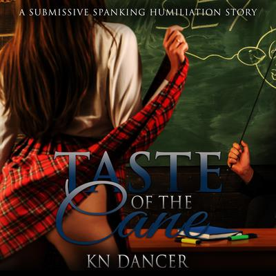 Taste of the Cane: A Submissive Spanking Humiliation Story Audiobook, by
