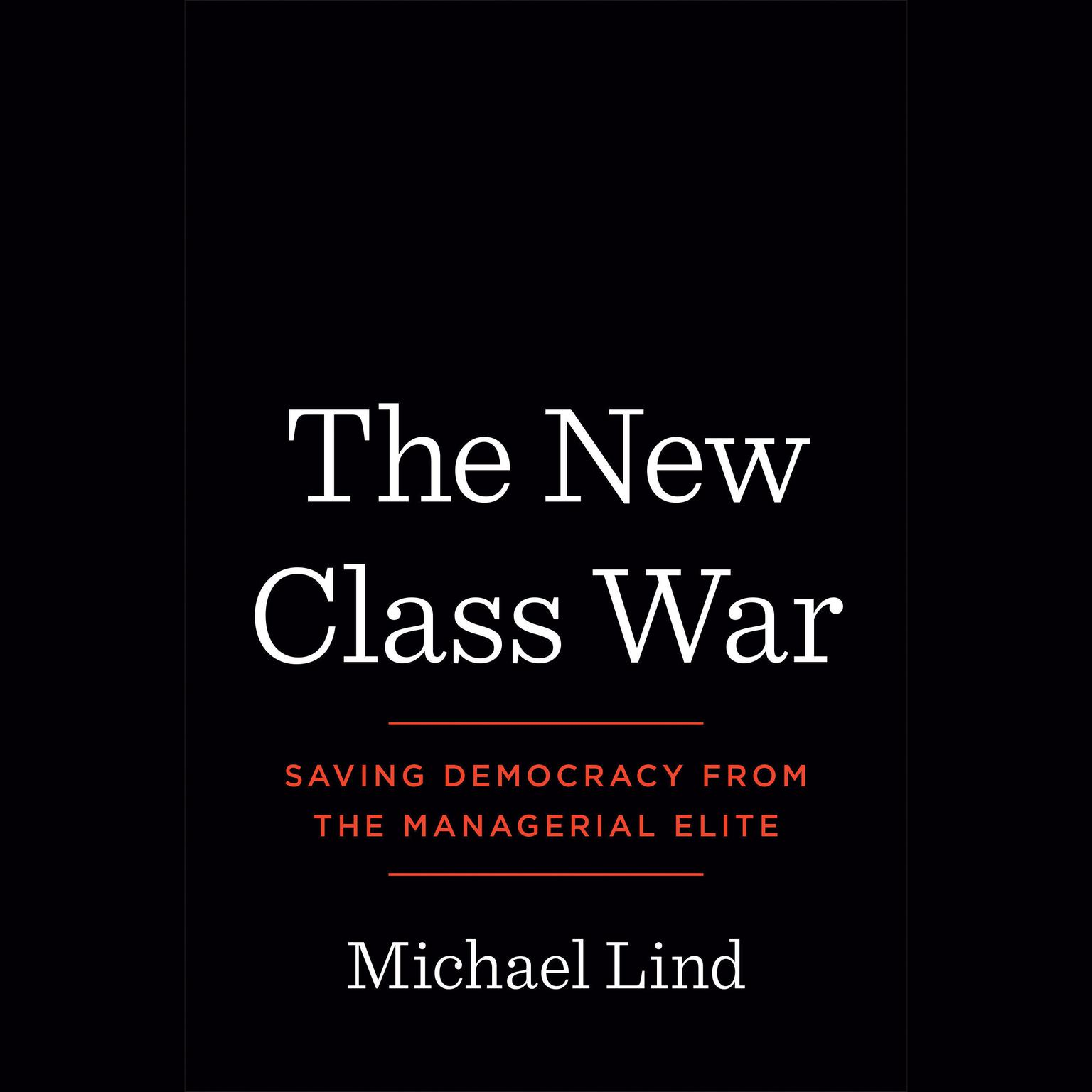 Printable The New Class War: Saving Democracy from the Managerial Elite Audiobook Cover Art