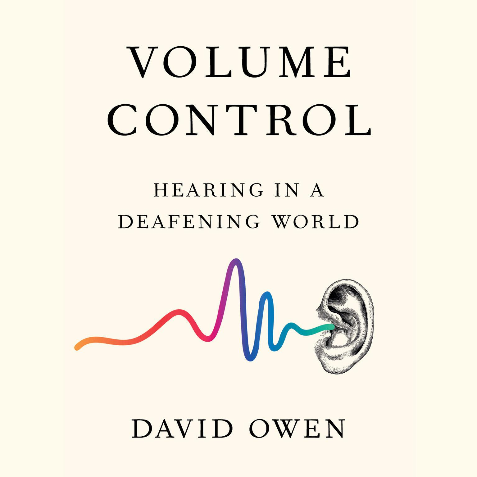 Volume Control: Hearing in a Deafening World Audiobook