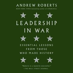 Leadership in War: Essential Lessons from Those Who Made History Audiobook, by Andrew Roberts