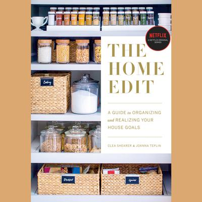 The Home Edit: A Guide to Organizing and Realizing Your House Goals Audiobook, by Clea Shearer