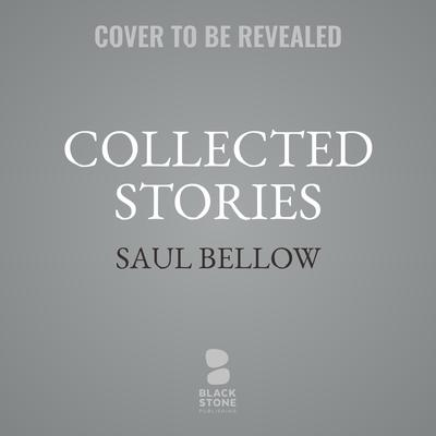 Collected Stories Audiobook, by Saul Bellow