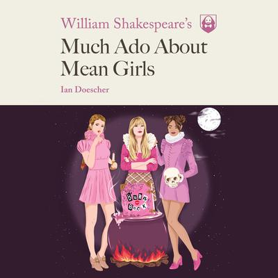 William Shakespeares Much Ado About Mean Girls Audiobook, by Ian Doescher