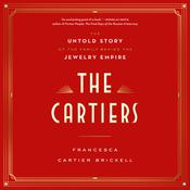 The Cartiers: The Untold Story of the Family Behind the Jewelry Empire Audiobook, by Francesca Cartier Brickell