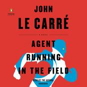 Agent Running in the Field: A Novel Audiobook, by John le Carré
