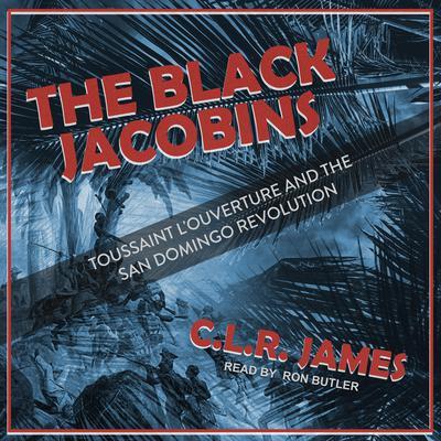 The Black Jacobins: Toussaint LOuverture and the San Domingo Revolution Audiobook, by C.L.R. James