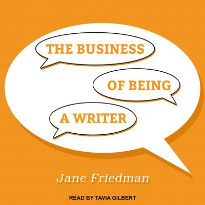 The Business of Being a Writer Audiobook, by Jane Friedman