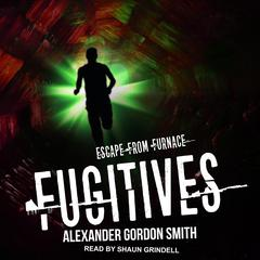 Fugitives Audiobook, by Alexander Gordon Smith