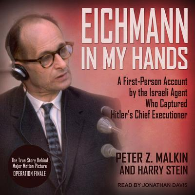 Eichmann in My Hands: A First-Person Account by the Israeli Agent Who Captured Hitlers Chief Executioner Audiobook, by Peter Z. Malkin