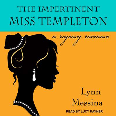 The Impertinent Miss Templeton: A Regency Romance Audiobook, by Lynn Messina