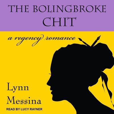 The Bolingbroke Chit: A Regency Romance Audiobook, by Lynn Messina
