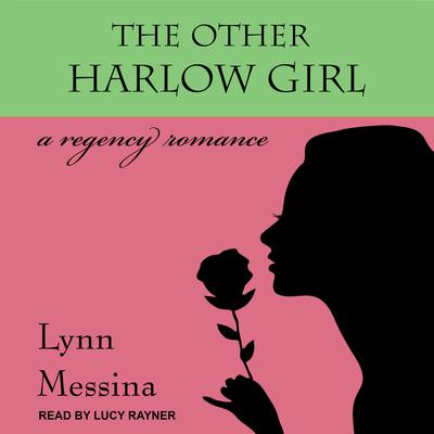 The Other Harlow Girl: A Regency Romance Audiobook, by Lynn Messina
