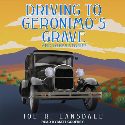Driving to Geronimos Grave and Other Stories Audiobook, by Joe R. Lansdale