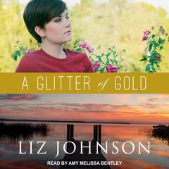A Glitter of Gold Audiobook, by Liz Johnson