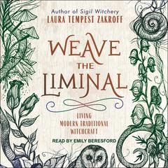 Weave the Liminal: Living Modern Traditional Witchcraft Audiobook, by Laura Tempest Zakroff