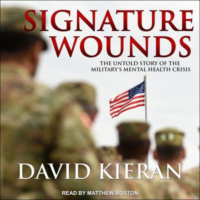 Signature Wounds: The Untold Story of the Militarys Mental Health Crisis Audiobook, by David Kieran