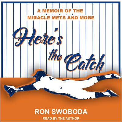 Heres the Catch: A Memoir of the Miracle Mets and More Audiobook, by Ron Swoboda