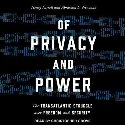 Of Privacy and Power: The Transatlantic Struggle over Freedom and Security Audiobook, by Henry Farrell