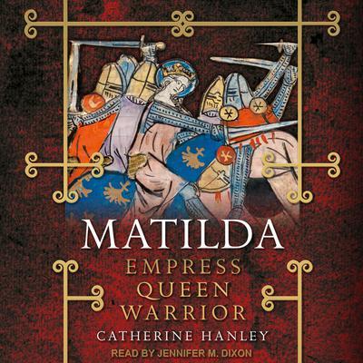 Matilda: Empress, Queen, Warrior Audiobook, by Catherine Hanley