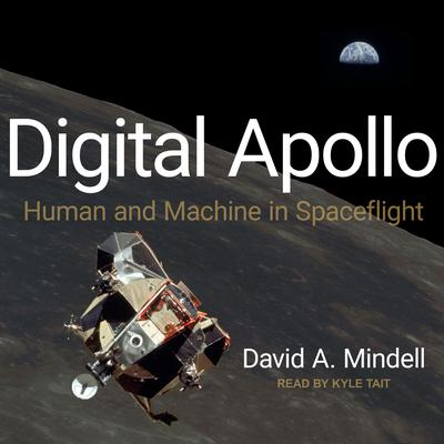 Digital Apollo: Human and Machine in Spaceflight Audiobook, by David A. Mindell