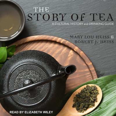 The Story of Tea: A Cultural History and Drinking Guide Audiobook, by Mary Lou Heiss