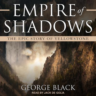 Empire of Shadows: The Epic Story of Yellowstone Audiobook, by George Black