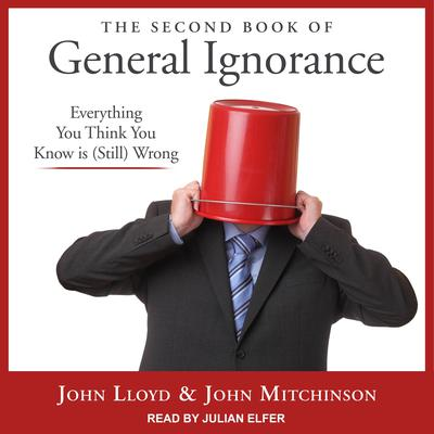 The Second Book of General Ignorance: Everything You Think You Know Is (Still) Wrong Audiobook, by John Lloyd