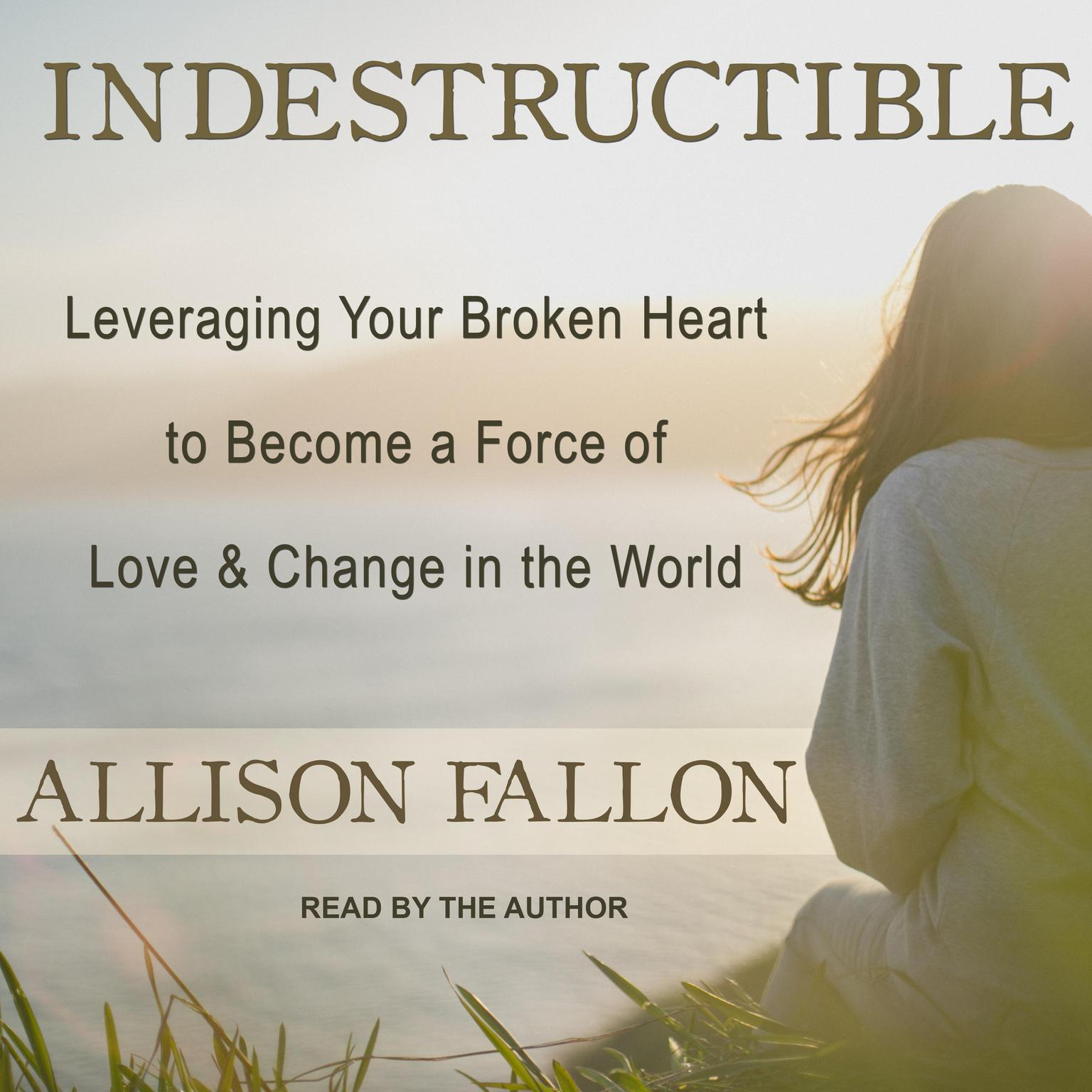 Printable Indestructible: Leveraging Your Broken Heart to Become a Force of Love & Change in the World Audiobook Cover Art