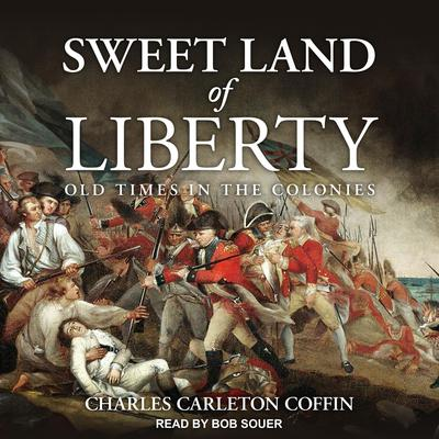 Sweet Land of Liberty: Old Times in the Colonies Audiobook, by Charles Carleton Coffin