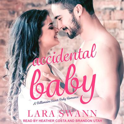 Accidental Baby: A Billionaire Secret Baby Romance Audiobook, by