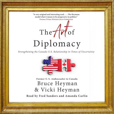 The Art of Diplomacy: Strengthening the Canada-U.S. Relationship in Times of Uncertainty Audiobook, by Bruce Heyman