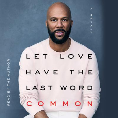Let Love Have the Last Word: A Memoir Audiobook, by Common