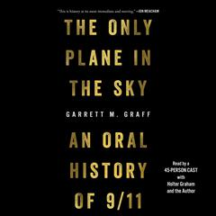 The Only Plane in the Sky: An Oral History of September 11, 2001 Audiobook, by Garrett M. Graff