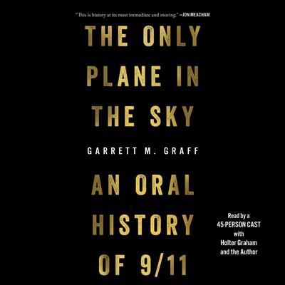 The Only Plane in the Sky: An Oral History of September 11, 2001 Audiobook, by