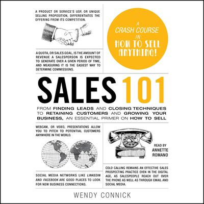 Sales 101: From Finding Leads and Closing Techniques to Retaining Customers and Growing Your Business, an Essential Primer on How to Sell Audiobook, by Wendy Connick