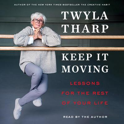 Keep It Moving: Lessons for the Rest of Your Life Audiobook, by Twyla Tharp