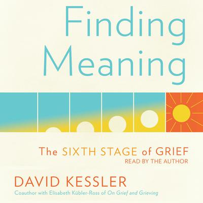 Finding Meaning: The Sixth Stage of Grief Audiobook, by