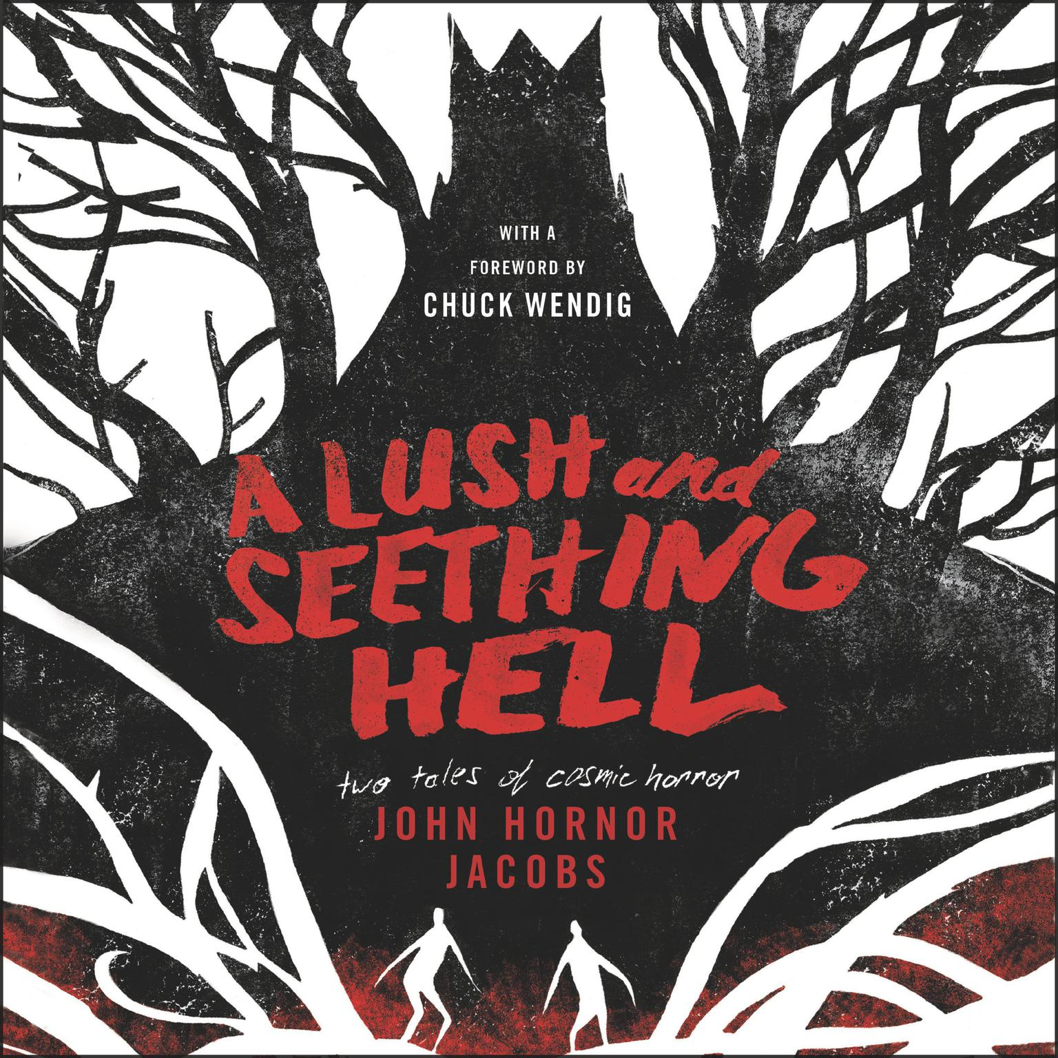 A Lush and Seething Hell: Two Tales of Cosmic Horror Audiobook, by John Hornor Jacobs