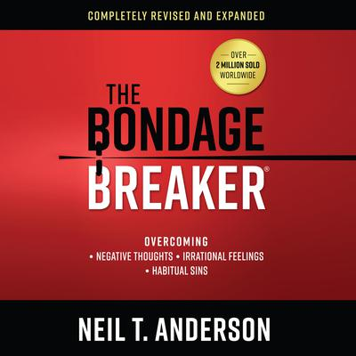 The Bondage Breaker: Overcoming Negative Thoughts, Irrational Feelings, Habitual Sins Audiobook, by Neil T. Anderson