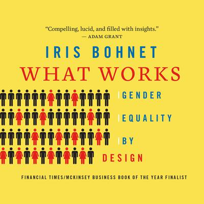 What Works: Gender Equality by Design Audiobook, by Iris Bohnet
